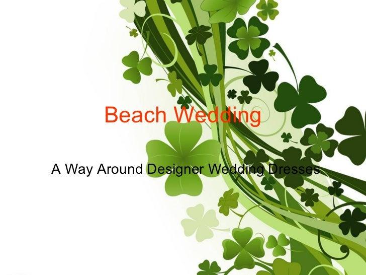 Beach Wedding A Way Around Designer Wedding Dresses