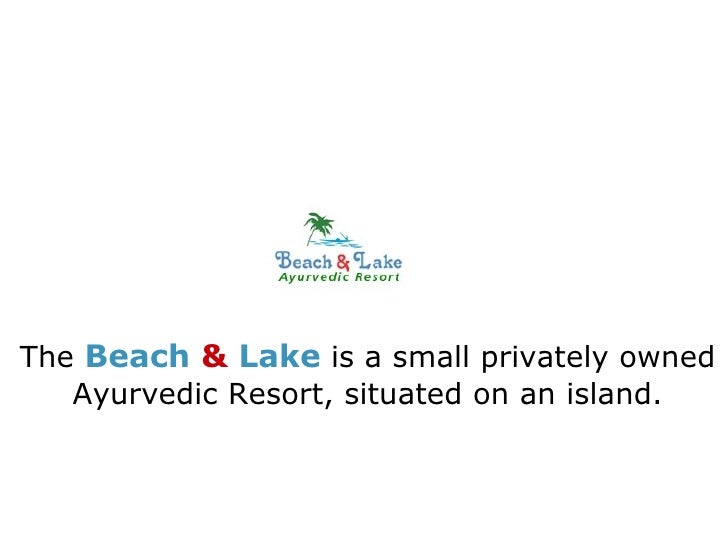The  Beach  &  Lake  is a small privately owned Ayurvedic Resort, situated on an island.