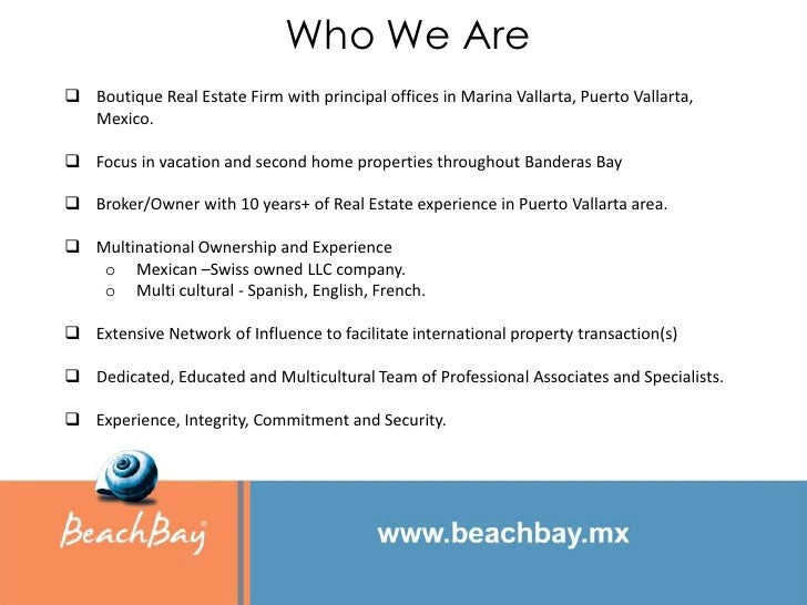 Who We Are Boutique Real Estate Firm with principal offices in Marina Vallarta, Puerto Vallarta,  Mexico. Focus in vacat...