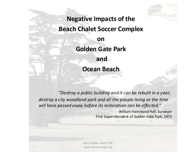 "Negative Impacts of the Beach Chalet Soccer Complex on Golden Gate Park and Ocean Beach ""Destroy a public building and it ..."