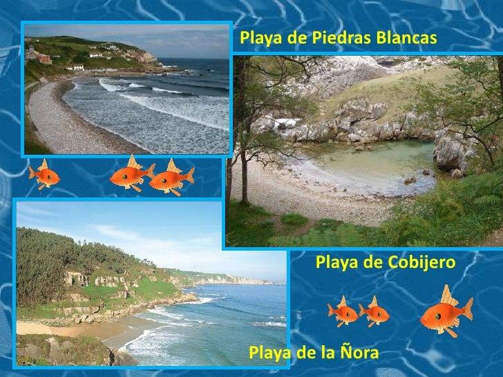 Playa de Piedras Blancas<br />Playa de Cobijero<br />Playa de la Ñora<br />