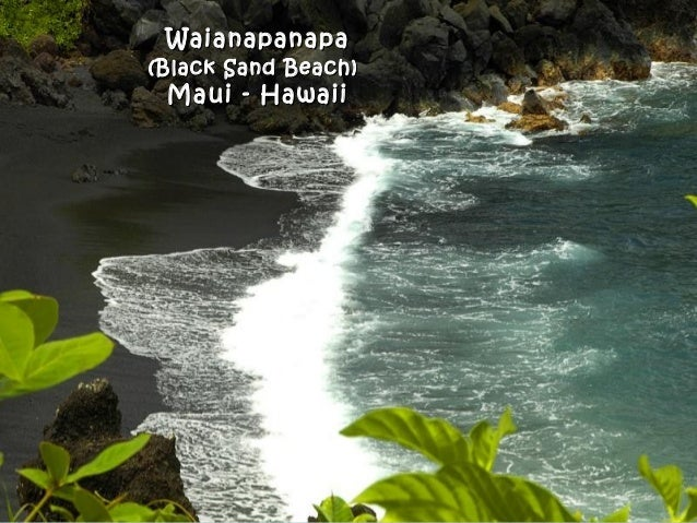 WaianapanapaWaianapanapa (Black Sand Beach)(Black Sand Beach) Maui - HawaiiMaui - Hawaii