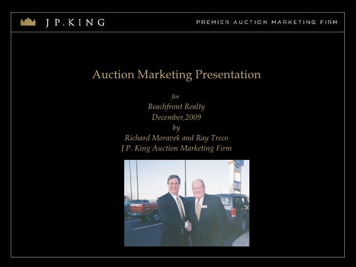 Auction Marketing Presentation for   Beachfront Realty December,2009 by Richard Moravek and Ray Treco J P. King Auction Ma...