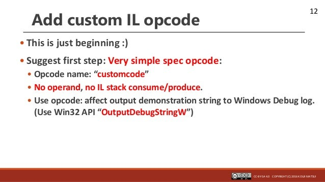 """12 • This is just beginning :) • Suggest first step: Very simple spec opcode: • Opcode name: """"customcode"""" • No operand, no..."""