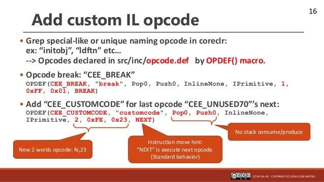 "16 Add custom IL opcode • Grep special-like or unique naming opcode in coreclr: ex: ""initobj"", ""ldftn"" etc… --> Opcodes de..."