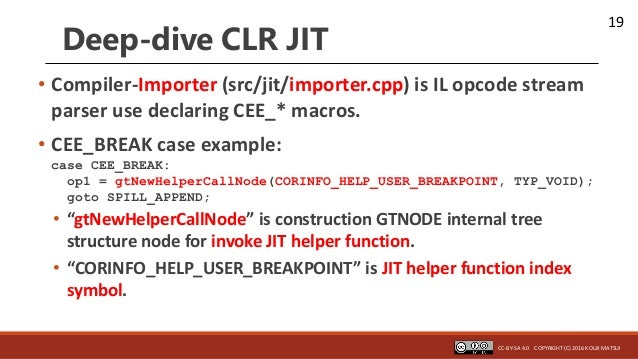 19 Deep-dive CLR JIT • Compiler-Importer (src/jit/importer.cpp) is IL opcode stream parser use declaring CEE_* macros. • C...