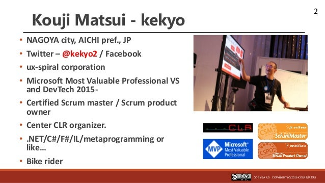 2 Kouji Matsui - kekyo • NAGOYA city, AICHI pref., JP • Twitter – @kekyo2 / Facebook • ux-spiral corporation • Microsoft M...