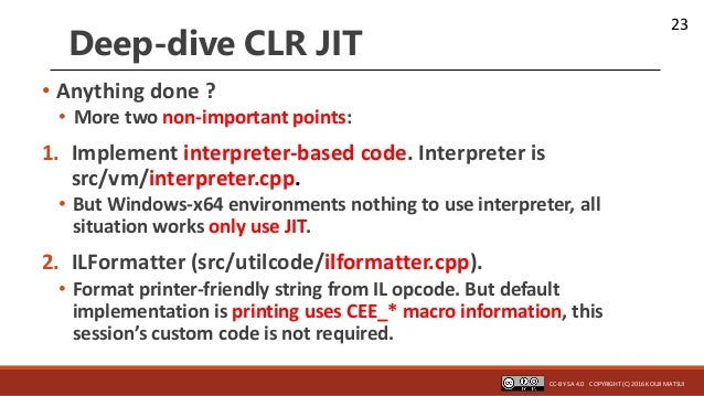 23 Deep-dive CLR JIT • Anything done ? • More two non-important points: 1. Implement interpreter-based code. Interpreter i...
