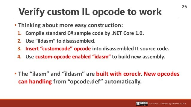 26 Verify custom IL opcode to work • Thinking about more easy construction: 1. Compile standard C# sample code by .NET Cor...