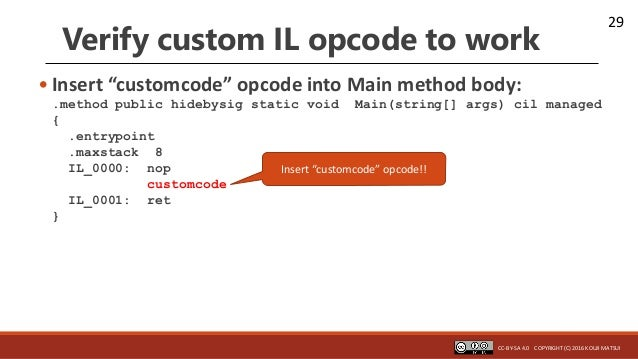 "29 Verify custom IL opcode to work • Insert ""customcode"" opcode into Main method body: .method public hidebysig static voi..."