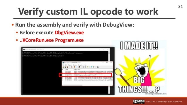 31 Verify custom IL opcode to work • Run the assembly and verify with DebugView: • Before execute DbgView.exe • ..¥CoreRun...