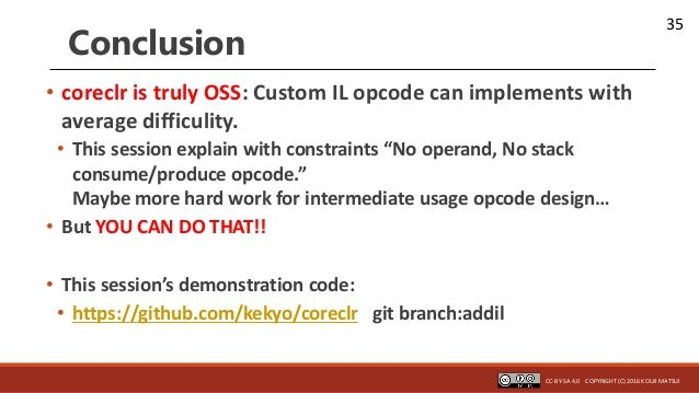 35 Conclusion • coreclr is truly OSS: Custom IL opcode can implements with average difficulity. • This session explain wit...