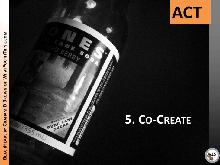 ACT<br />BeachHeads by Graham D Brown of WhatYouthThink.com<br />5. Co-Create<br />15<br />