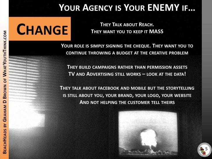 Your Agency is Your ENEMY if…They Talk about Reach.They want you to keep it MASS<br />Your role is simply signing the cheq...