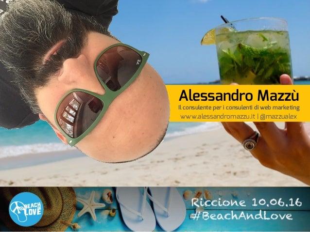 Alessandro Mazzù Il consulente per i consulenti di web marketing www.alessandromazzu.it   @mazzualex