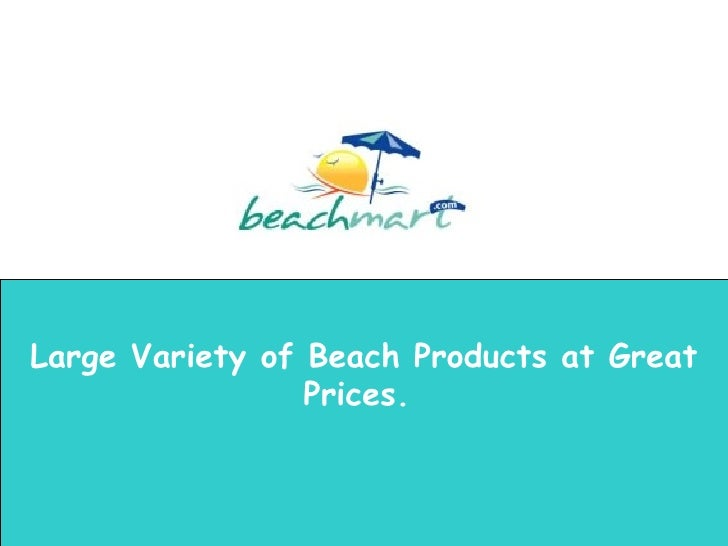 Large Variety of Beach Products at Great Prices.
