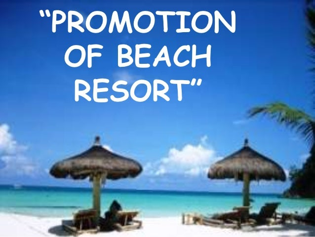 """PROMOTION  OF BEACH  RESORT"""