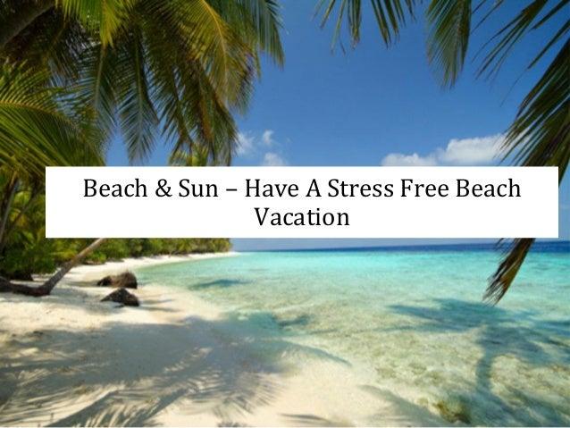 beach sun have a stress free beach vacation