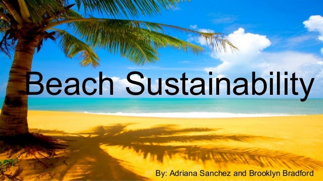 Beach Sustainability By: Adriana Sanchez and Brooklyn Bradford