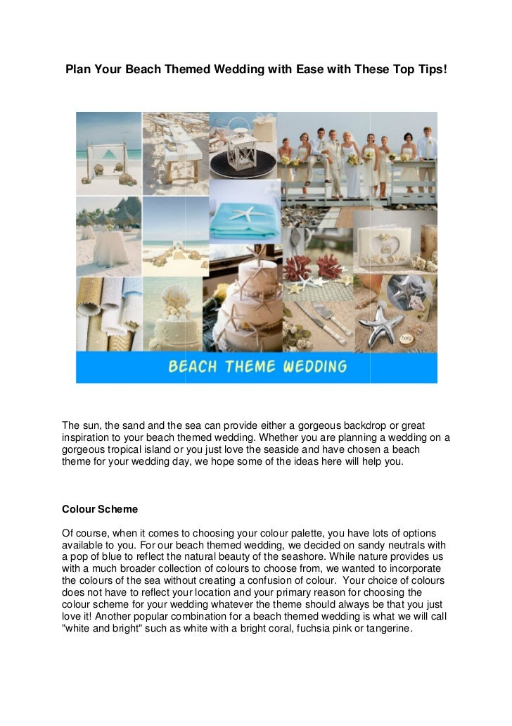 Plan Your Beach Themed Wedding with Ease with These Top Tips!The sun, the sand and the sea can provide either a gorgeous b...