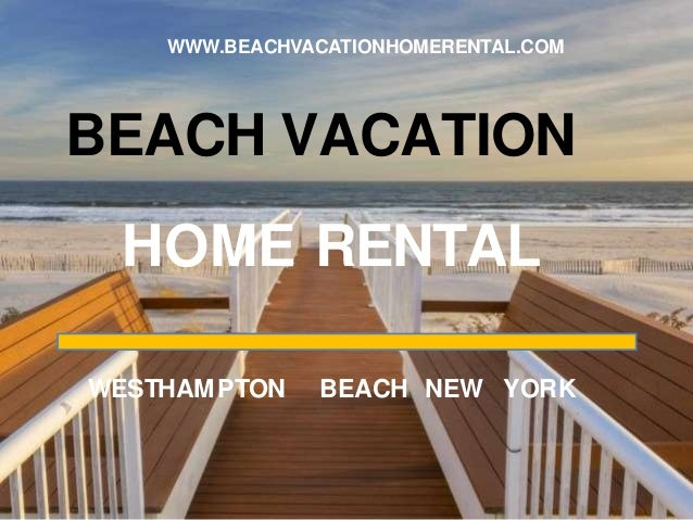 BEACH VACATION HOME RENTAL WWW.BEACHVACATIONHOMERENTAL.COM WESTHAMPTON BEACH NEW YORK