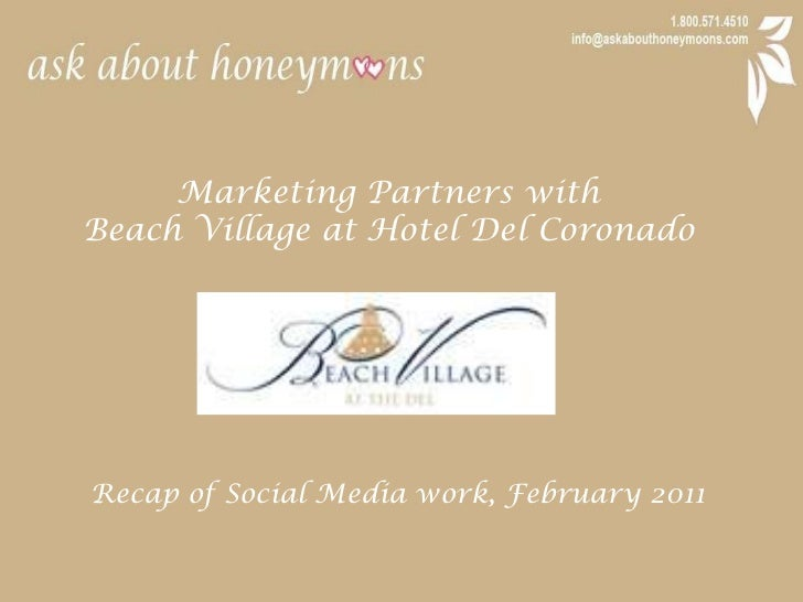 Marketing Partners with <br />Beach Village at Hotel Del Coronado<br />Recap of Social Media work, February 2011<br />