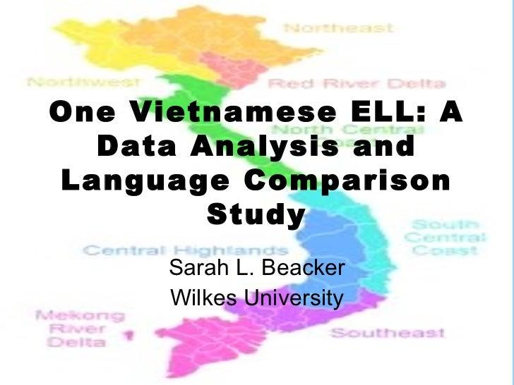 One Vietnamese ELL: A  Data Analysis andLanguage Comparison        Study      Sarah L. Beacker      Wilkes University