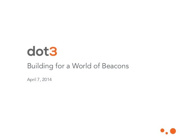 Building for a World of Beacons ! April 7, 2014