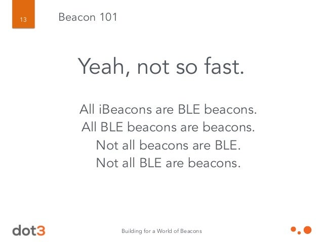 Building for a World of Beacons 14 Powering a new era of wearable, contextual and sensor-based computing.