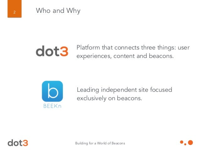 Building for a World of Beacons 2 Platform that connects three things: user experiences, content and beacons. Leading inde...