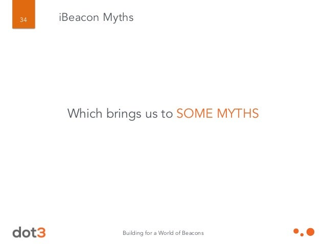 Building for a World of Beacons 35 iBeacon Myths I need to send someone around to LOAD CONTENT onto my beacons
