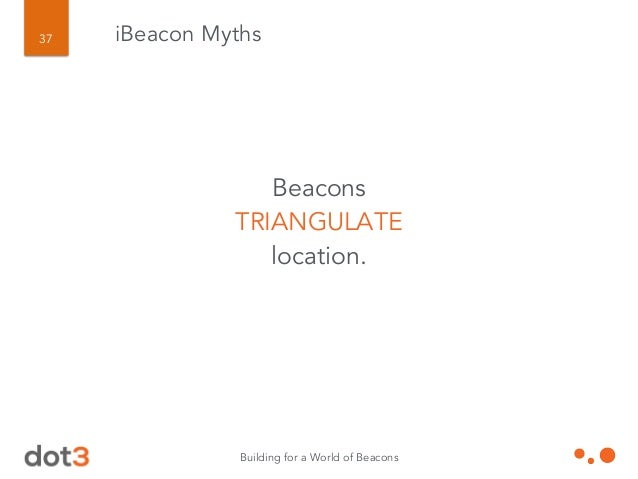 Building for a World of Beacons 38 iBeacon Myths No one ever turns BLUETOOTH ON