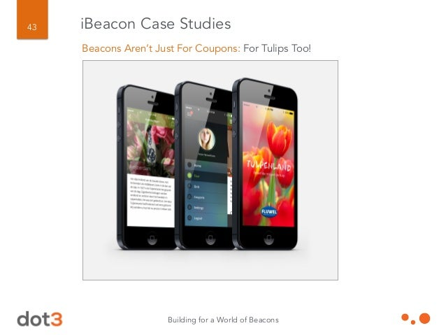 Building for a World of Beacons 44 iBeacon Case Studies Beacons Aren't Just For Coupons: Museums… And simulating a minefie...