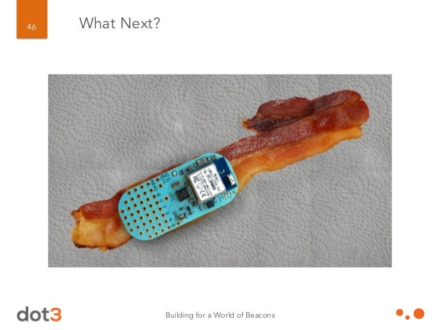 Building for a World of Beacons 47 What Next?