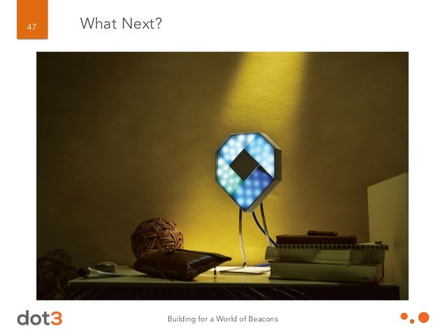 Building for a World of Beacons 48 What Next?