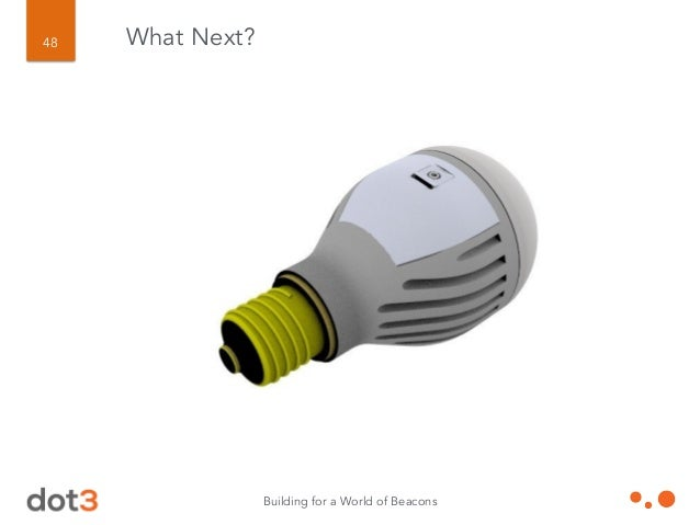 Building for a World of Beacons 49 What Next?
