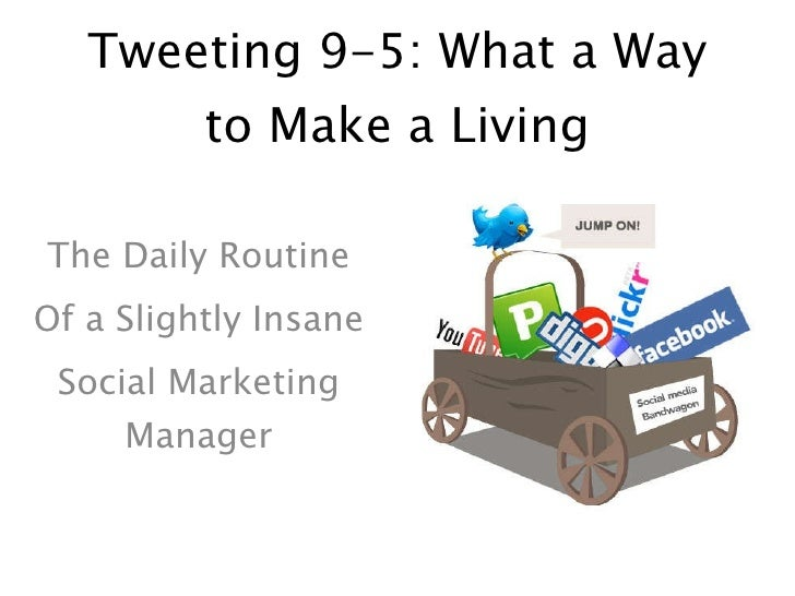 Tweeting 9-5: What a Way to Make a Living The Daily Routine Of a Slightly Insane Social Marketing Manager