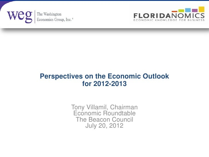 Perspectives on the Economic Outlook            for 2012-2013        Tony Villamil, Chairman         Economic Roundtable  ...