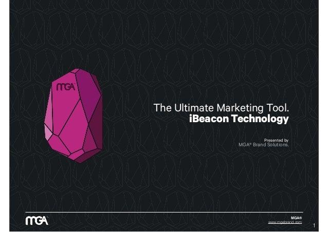 MGA® www.mgabrand.com The Ultimate Marketing Tool. iBeacon Technology Presented by MGA®Brand Solutions. 1