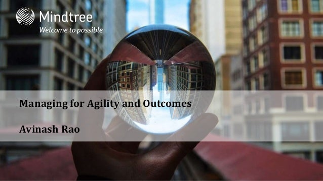 Managing for Agility and Outcomes Avinash Rao