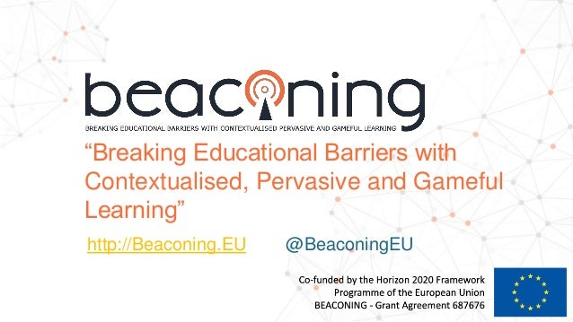 """Breaking Educational Barriers with Contextualised, Pervasive and Gameful Learning"" http://Beaconing.EU @BeaconingEU"