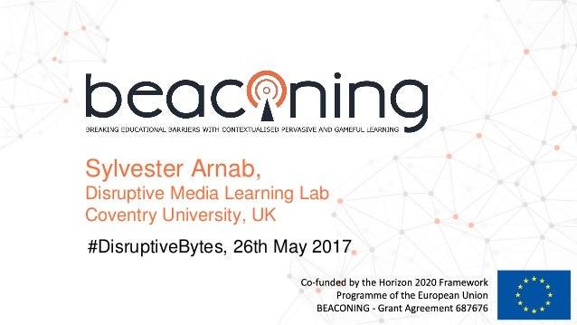 Sylvester Arnab, Disruptive Media Learning Lab Coventry University, UK #DisruptiveBytes, 26th May 2017