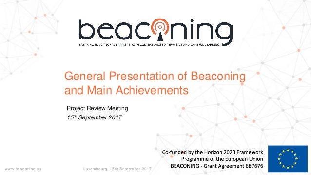 www.beaconing.eu Luxembourg, 15th September 2017 General Presentation of Beaconing and Main Achievements Project Review Me...