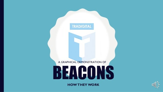 BEACONSHOWTHEYWORK A GRAPHICAL DEMONSTRATION OF