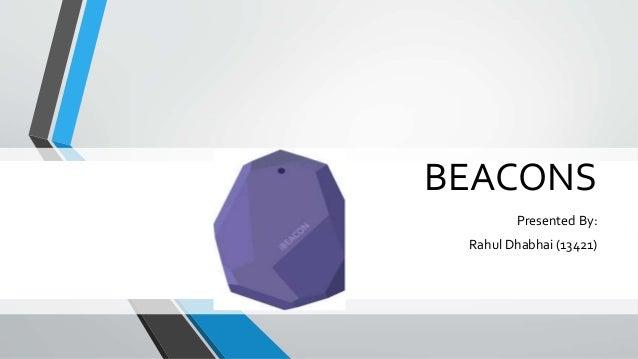 BEACONS Presented By: Rahul Dhabhai (13421)