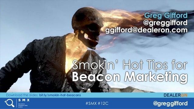 #SMX #12C @greggifford Download the slides: bit.ly/smokin-hot-beacons