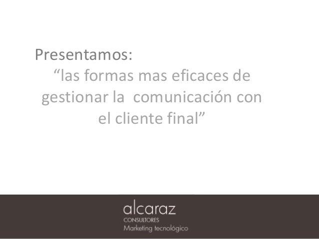 """Presentamos: """"las formas mas eficaces de gestionar la comunicación con el cliente final"""""""