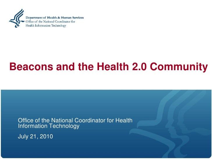 Beacons and the Health 2.0 Community     Office of the National Coordinator for Health  Information Technology  July 21, 2...