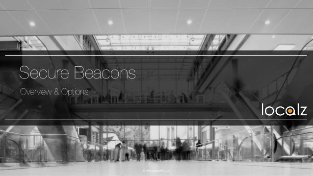 Secure Beacons Overview & Options © 2015 Localz Pty. Ltd.