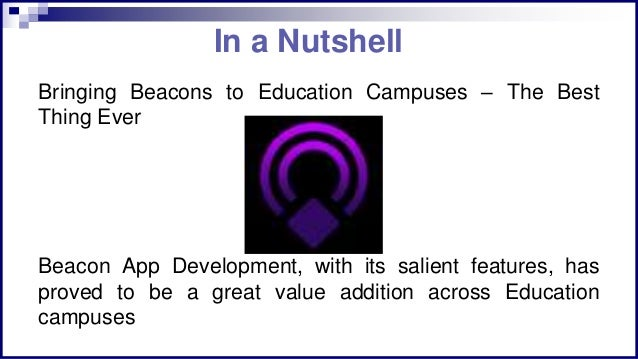 In a Nutshell Bringing Beacons to Education Campuses – The Best Thing Ever Beacon App Development, with its salient featur...